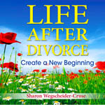 Life After Divorce: Create a New Beginning