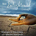 Not Enlightened Enough: Dialogs in Germany with Steven Harrison