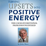 Turning Upsets into Positive Energy: How to Take Control of Your Life Using the Mace Energy Method